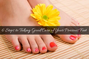 6 Steps to Taking Good Care of Your Precious Feet