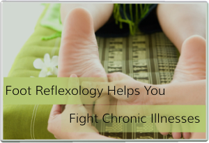 Foot Reflexology Helps You Fight Chronic Illnesses